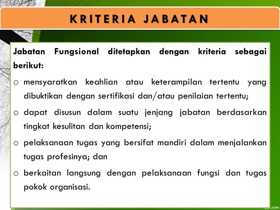 Jabatan Fungsional ditetapkan dengan kriteria sebagai berikut: o mensyaratkan keahlian atau keterampilan tertentu yang dibuktikan dengan sertifikasi d