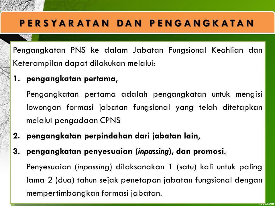 Pengangkatan PNS ke dalam Jabatan Fungsional Keahlian dan Keterampilan dapat dilakukan melalui: 1.pengangkatan pertama, Pengangkatan pertama adalah pe