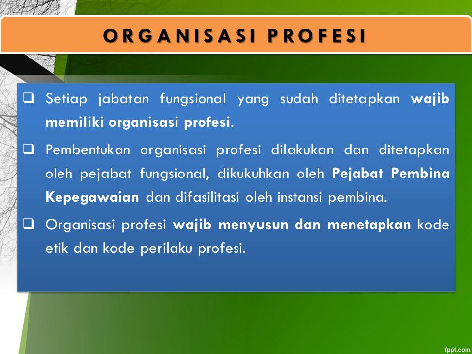 ORGANISASI PROFESI  Setiap jabatan fungsional yang sudah ditetapkan wajib memiliki organisasi profesi.  Pembentukan organisasi profesi dilakukan dan