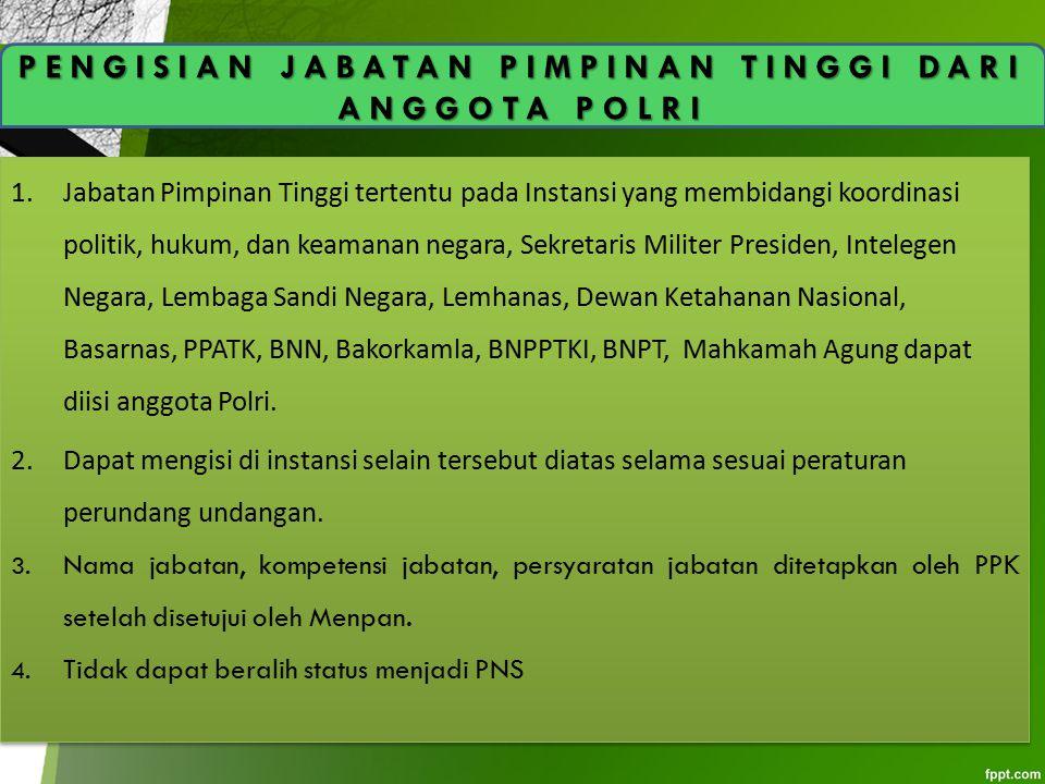 1.Jabatan Pimpinan Tinggi tertentu pada Instansi yang membidangi koordinasi politik, hukum, dan keamanan negara, Sekretaris Militer Presiden, Intelege