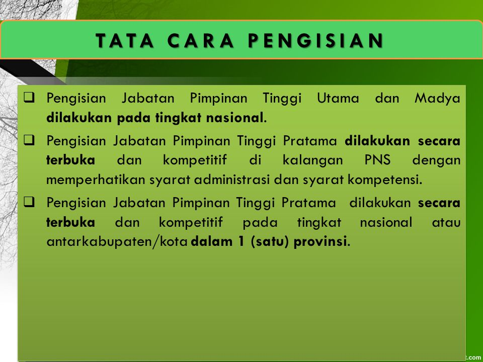 TATA CARA PENGISIAN  Pengisian Jabatan Pimpinan Tinggi Utama dan Madya dilakukan pada tingkat nasional.  Pengisian Jabatan Pimpinan Tinggi Pratama d