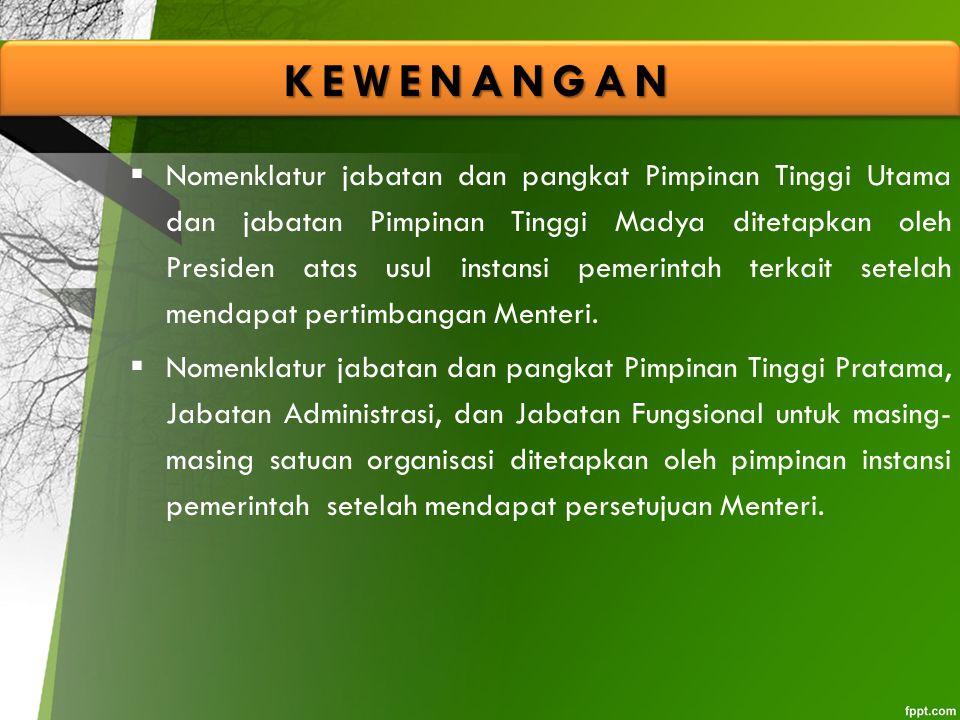  Nomenklatur jabatan dan pangkat Pimpinan Tinggi Utama dan jabatan Pimpinan Tinggi Madya ditetapkan oleh Presiden atas usul instansi pemerintah terka