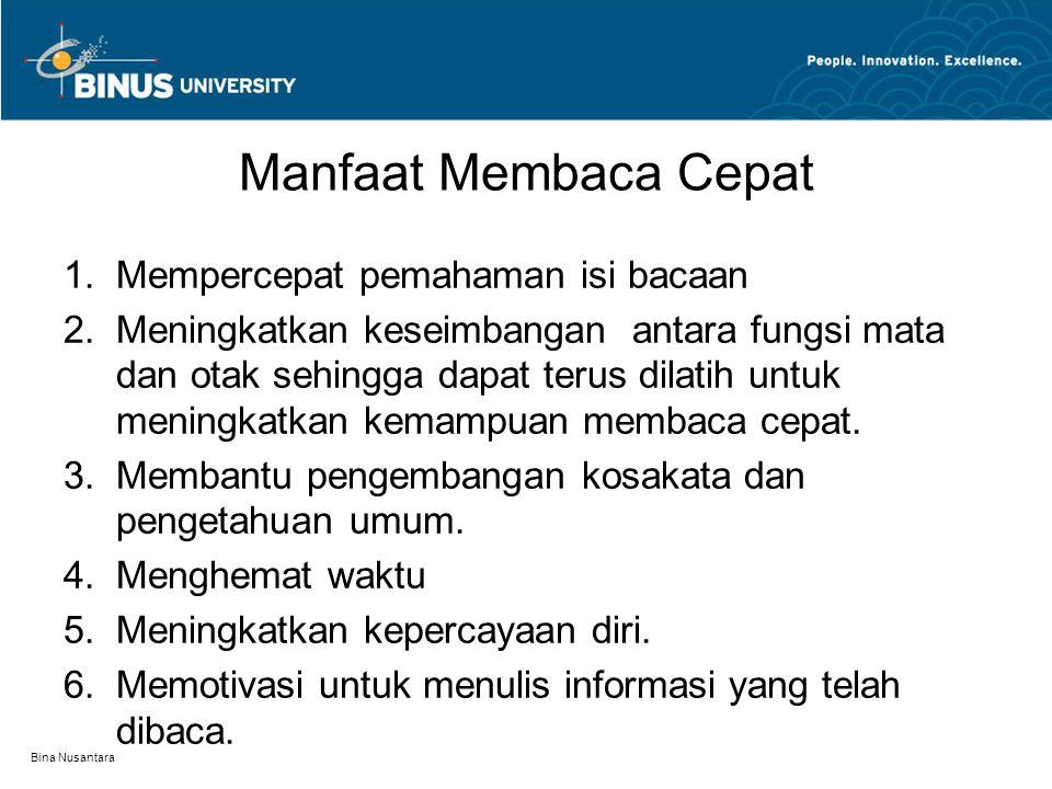 Bina Nusantara Manfaat Membaca Cepat 1.Mempercepat pemahaman isi bacaan 2.Meningkatkan keseimbangan antara fungsi mata dan otak sehingga dapat terus d