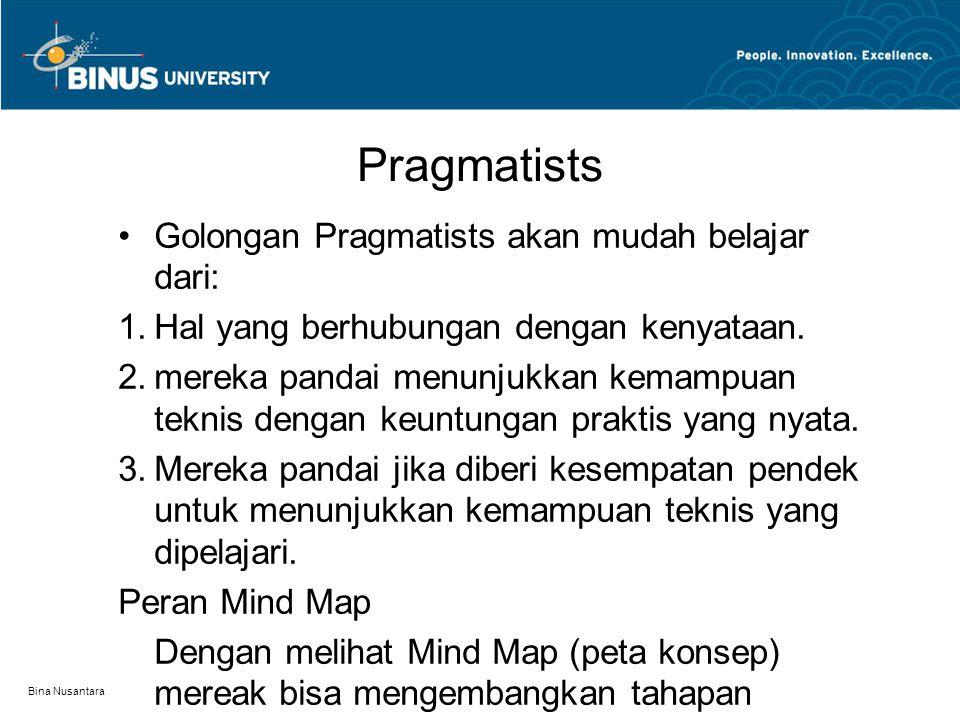 Bina Nusantara Pragmatists Golongan Pragmatists akan mudah belajar dari: 1.Hal yang berhubungan dengan kenyataan. 2.mereka pandai menunjukkan kemampua