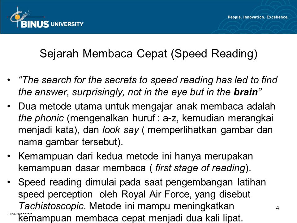 """Bina Nusantara """"The search for the secrets to speed reading has led to find the answer, surprisingly, not in the eye but in the brain"""" Dua metode utam"""
