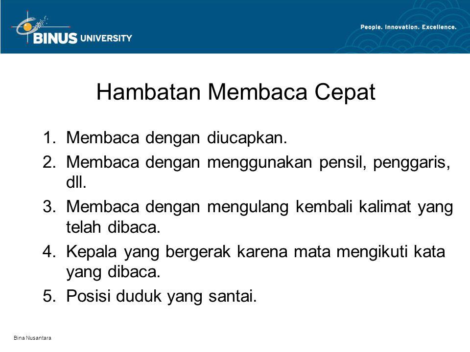 Bina Nusantara Hambatan Membaca Cepat 1.Membaca dengan diucapkan. 2.Membaca dengan menggunakan pensil, penggaris, dll. 3.Membaca dengan mengulang kemb