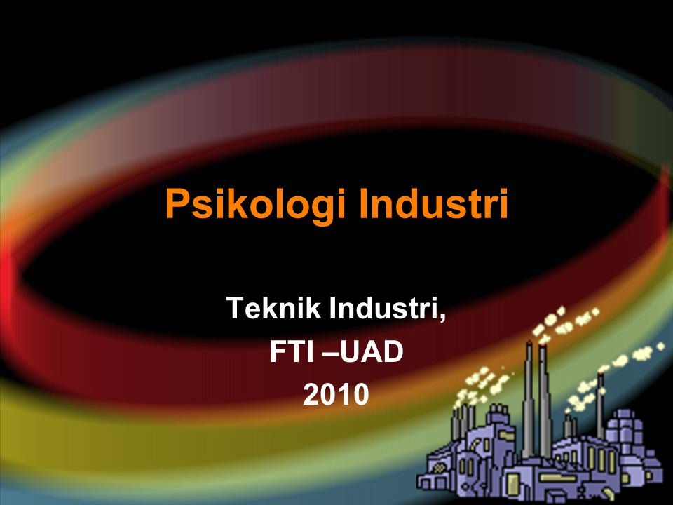your name Psikologi Industri Teknik Industri, FTI –UAD 2010