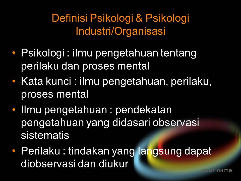 your name Definisi Psikologi & Psikologi Industri/Organisasi Psikologi : ilmu pengetahuan tentang perilaku dan proses mental Kata kunci : ilmu pengeta