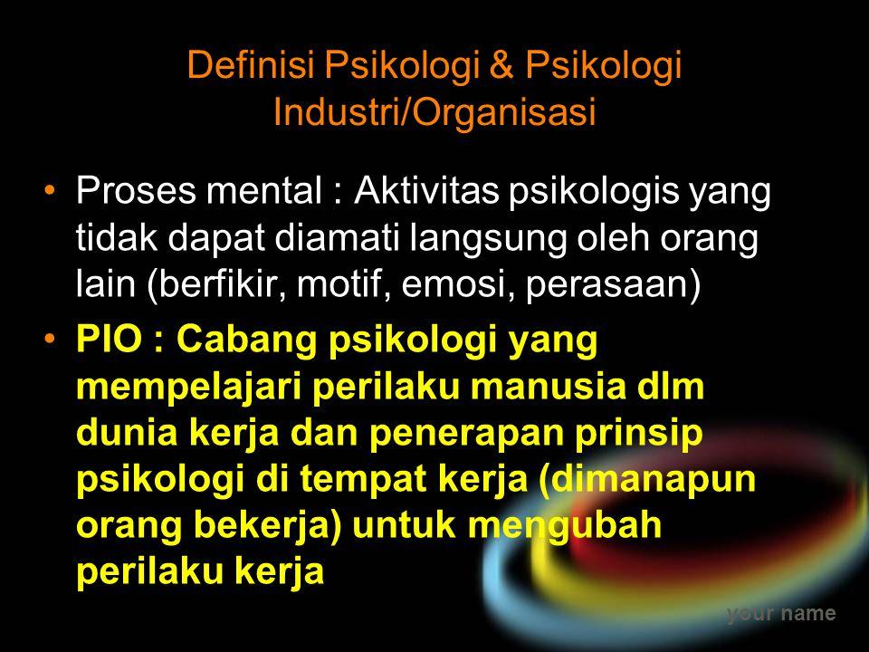your name Definisi Psikologi & Psikologi Industri/Organisasi Proses mental : Aktivitas psikologis yang tidak dapat diamati langsung oleh orang lain (b