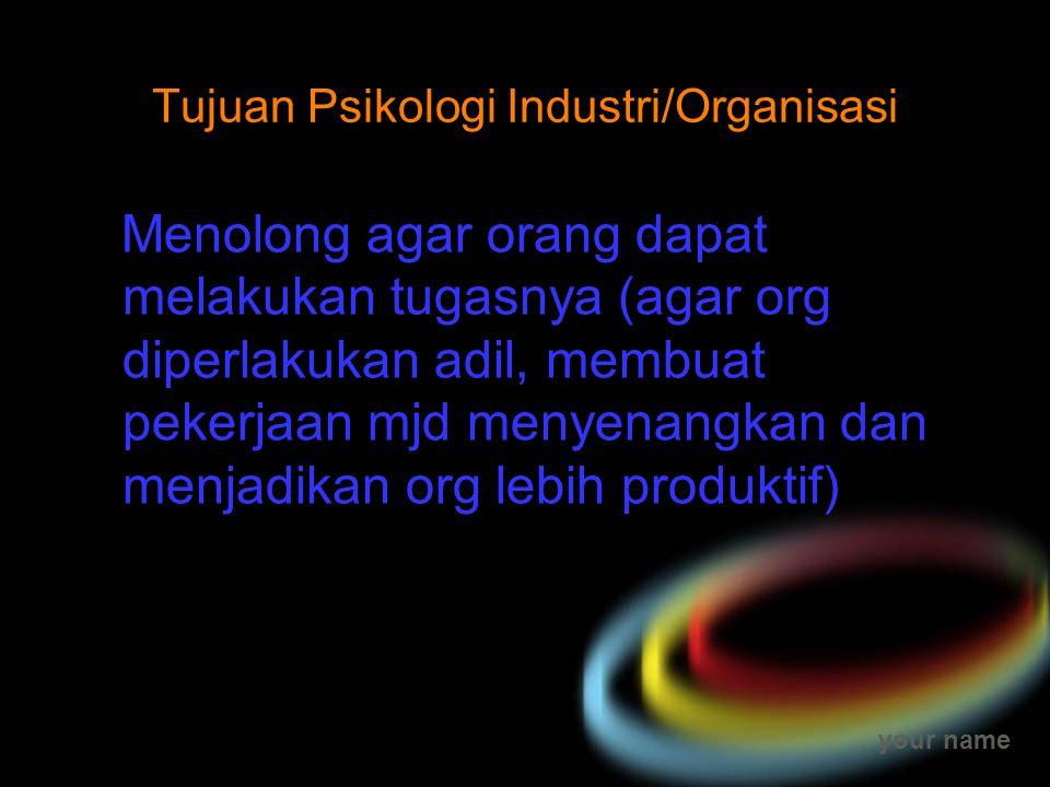 your name Tujuan Psikologi Industri/Organisasi Menolong agar orang dapat melakukan tugasnya (agar org diperlakukan adil, membuat pekerjaan mjd menyena