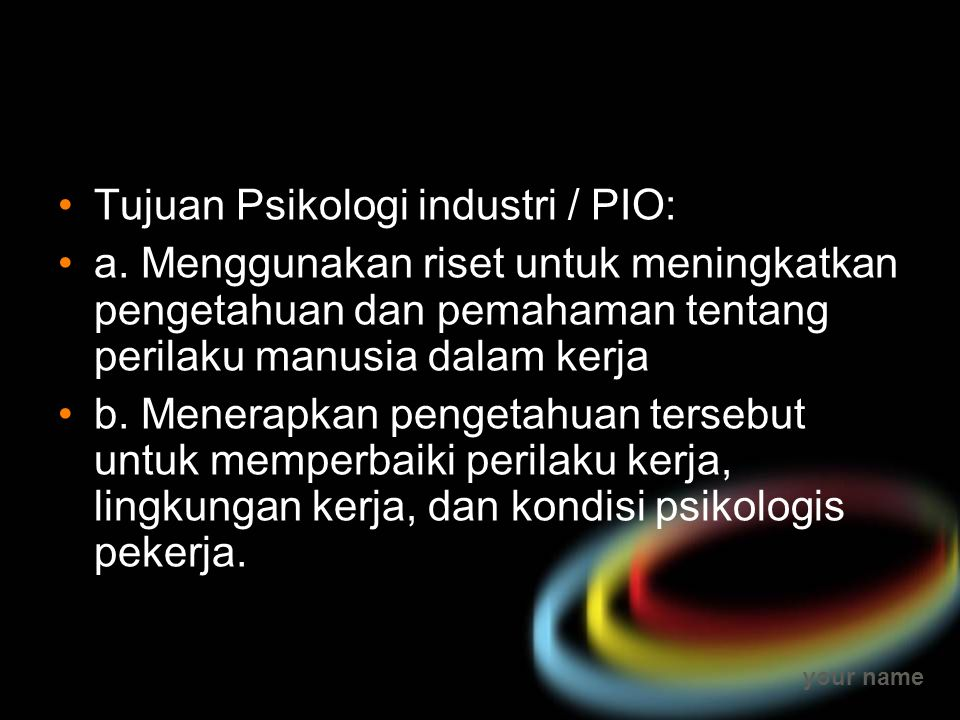 your name Tujuan Psikologi industri / PIO: a.