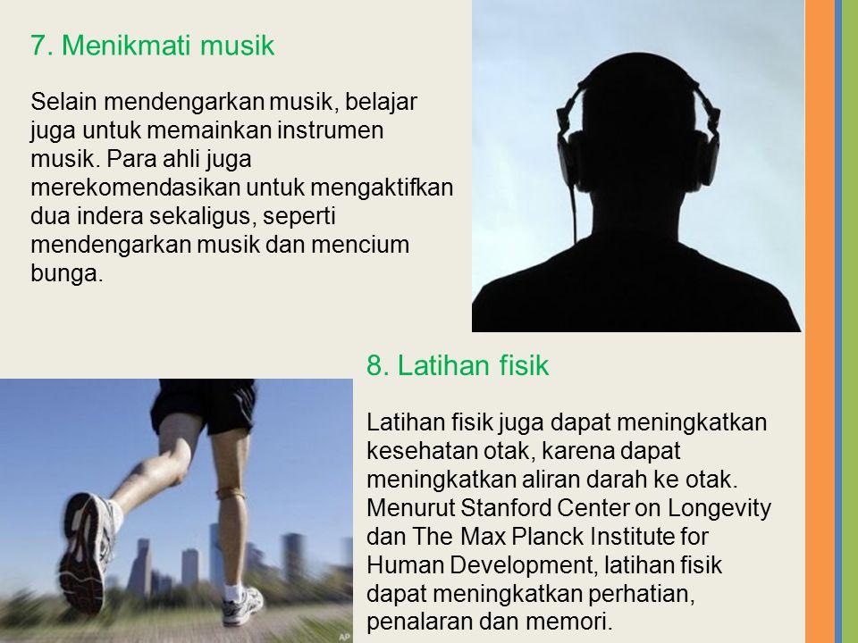 7. Menikmati musik Selain mendengarkan musik, belajar juga untuk memainkan instrumen musik. Para ahli juga merekomendasikan untuk mengaktifkan dua ind