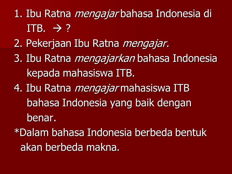 1.Ibu Ratna mengajar bahasa Indonesia di ITB.  .