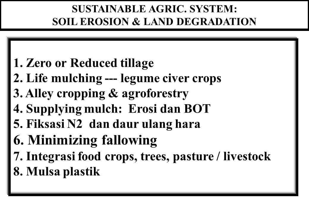 SUSTAINABLE AGRIC. SYSTEM: SOIL EROSION & LAND DEGRADATION 1. Zero or Reduced tillage 2. Life mulching --- legume civer crops 3. Alley cropping & agro