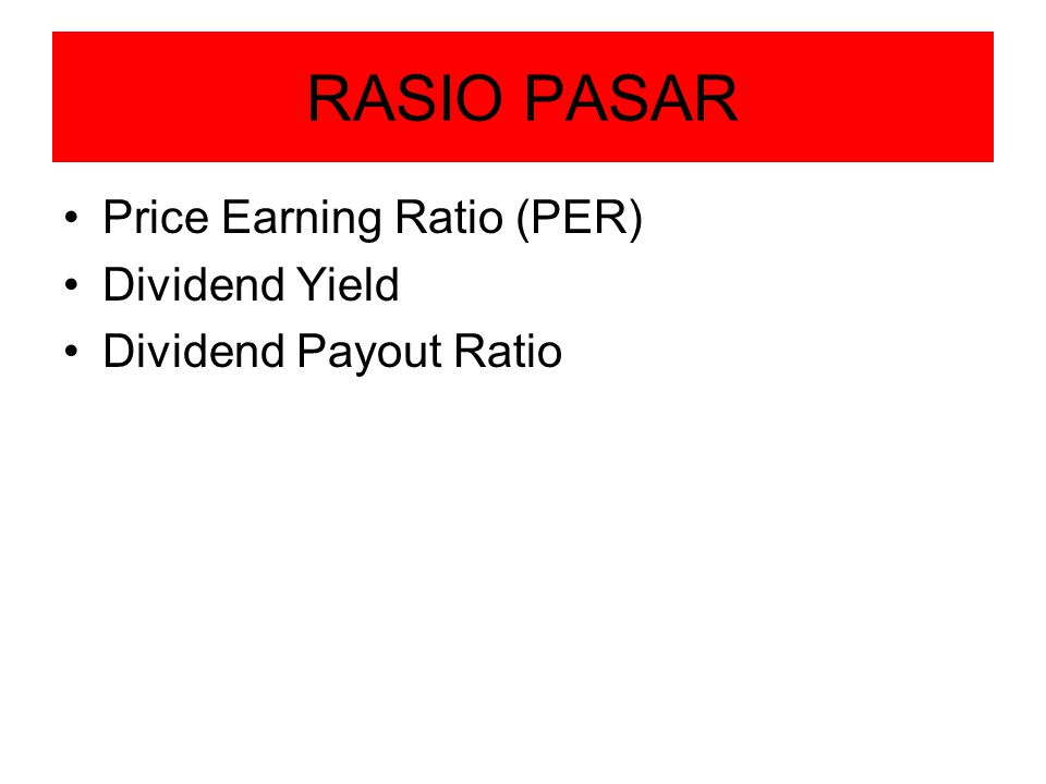 RASIO PASAR Price Earning Ratio (PER) Dividend Yield Dividend Payout Ratio