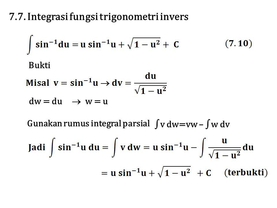 7.7. Integrasi fungsi trigonometri invers Bukti dw = du  w = u ∫v dw=vw – ∫w dv Gunakan rumus integral parsial