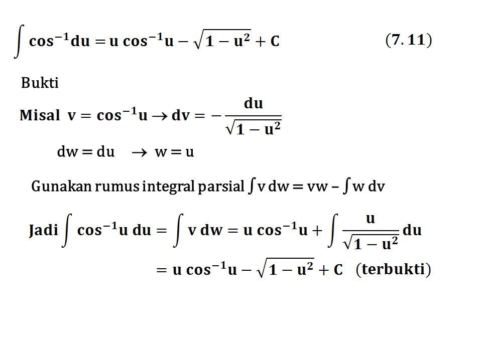 Bukti dw = du  w = u Gunakan rumus integral parsial ∫v dw = vw – ∫w dv