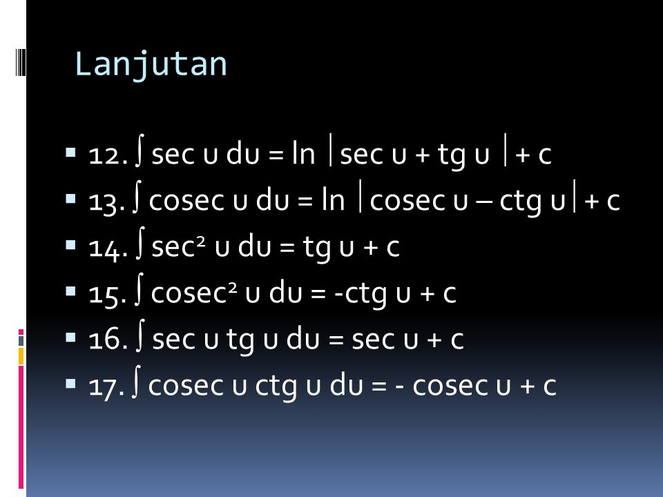 Lanjutan  6.  a u du = (a u /ln a) + c, a>0, a  1  7.  e u du = e u + c  8.  sin u du = - cos u + c  9.  cos u du = sin u + c  10.  tg u du