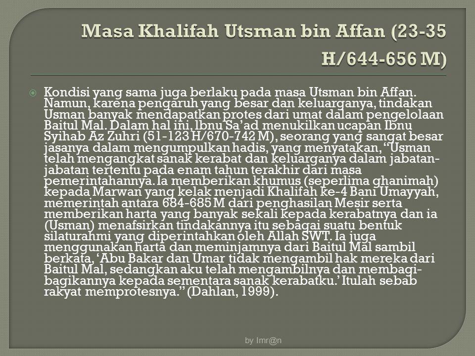  Kondisi yang sama juga berlaku pada masa Utsman bin Affan. Namun, karena pengaruh yang besar dan keluarganya, tindakan Usman banyak mendapatkan prot