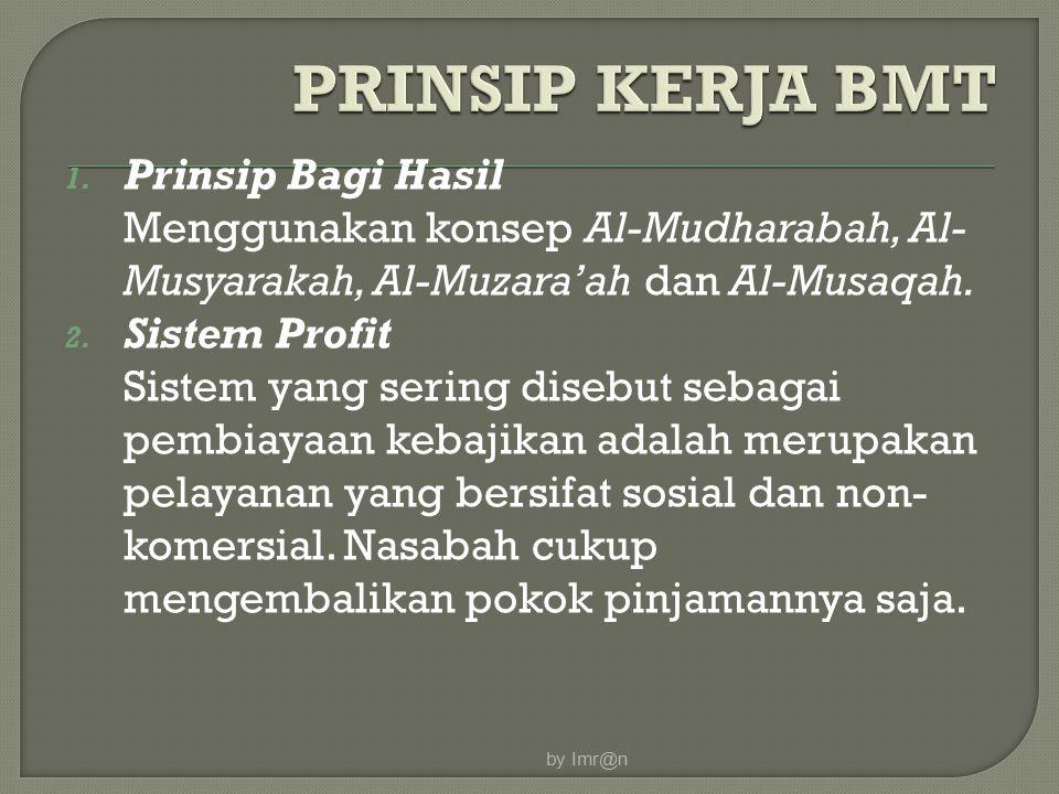 1. Prinsip Bagi Hasil Menggunakan konsep Al-Mudharabah, Al- Musyarakah, Al-Muzara'ah dan Al-Musaqah. 2. Sistem Profit Sistem yang sering disebut sebag