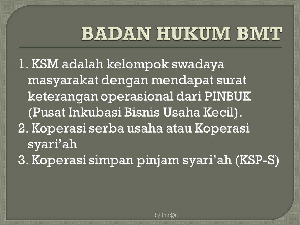 1. KSM adalah kelompok swadaya masyarakat dengan mendapat surat keterangan operasional dari PINBUK (Pusat Inkubasi Bisnis Usaha Kecil). 2. Koperasi se