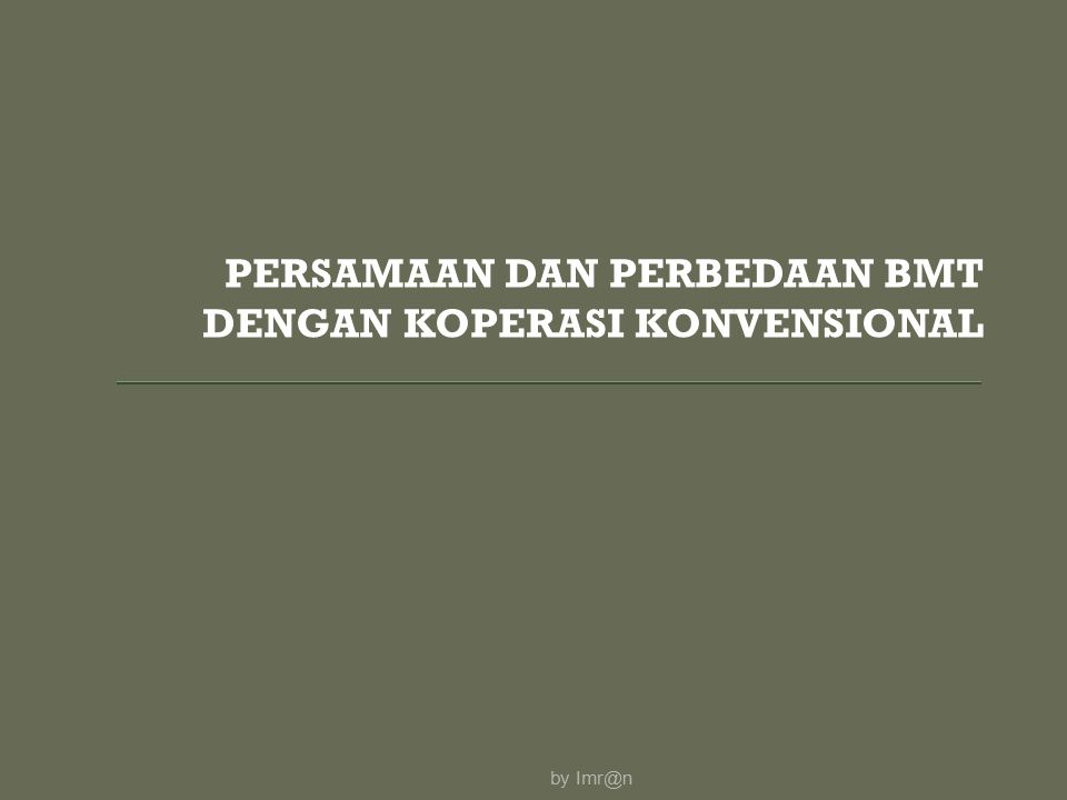 PERSAMAAN DAN PERBEDAAN BMT DENGAN KOPERASI KONVENSIONAL by Imr@n