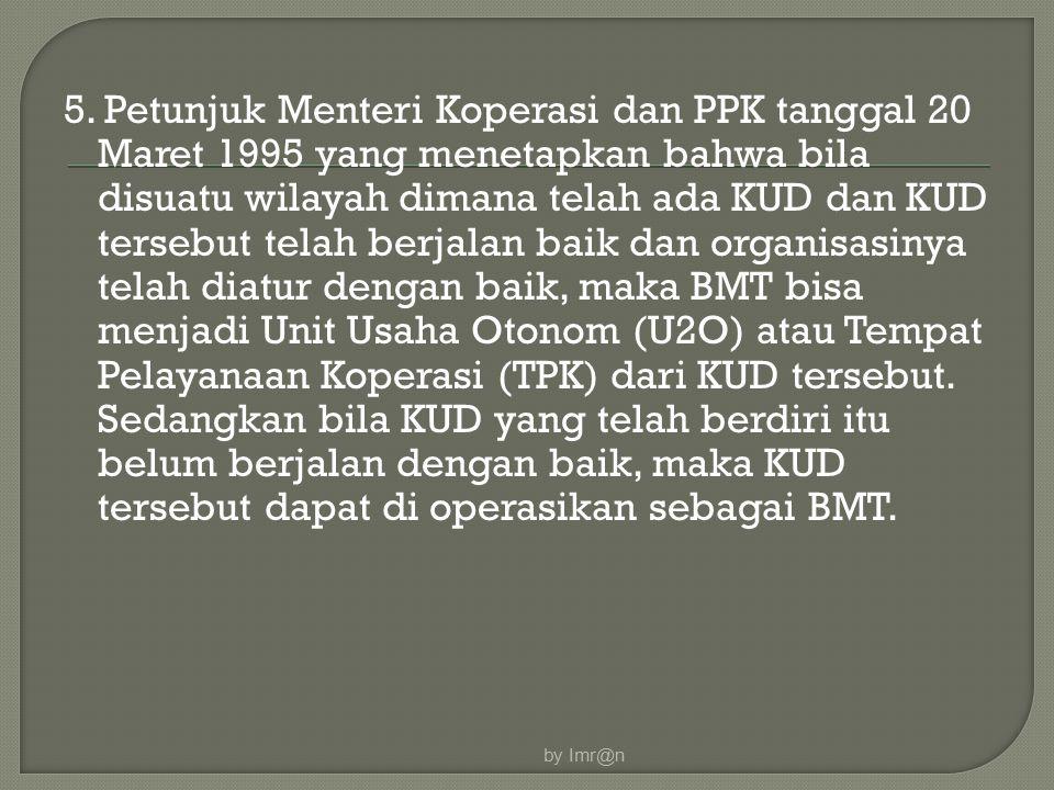 5. Petunjuk Menteri Koperasi dan PPK tanggal 20 Maret 1995 yang menetapkan bahwa bila disuatu wilayah dimana telah ada KUD dan KUD tersebut telah berj