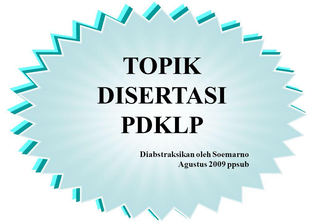 TOPIK DISERTASI PDKLP Diabstraksikan oleh Soemarno Agustus 2009 ppsub
