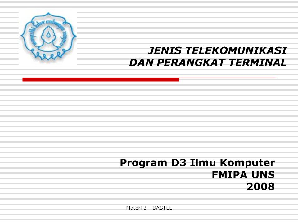 Materi 3 - DASTEL JENIS TELEKOMUNIKASI DAN PERANGKAT TERMINAL Program D3 Ilmu Komputer FMIPA UNS 2008