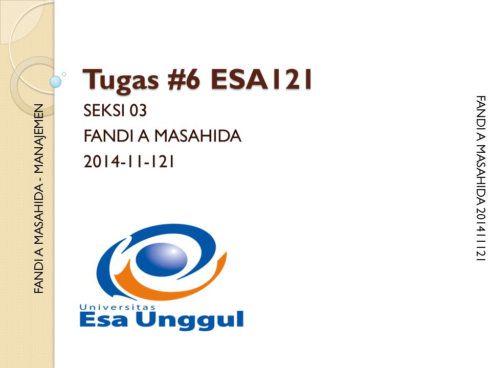 FF FANDI A MASAHIDA 201411121 FANDI A MASAHIDA - MANAJEMEN Tugas #6 ESA121 SEKSI 03 FANDI A MASAHIDA 2014-11-121