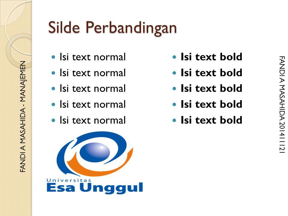 FF FANDI A MASAHIDA 201411121 FANDI A MASAHIDA - MANAJEMEN Silde Perbandingan Isi text normal Isi text bold