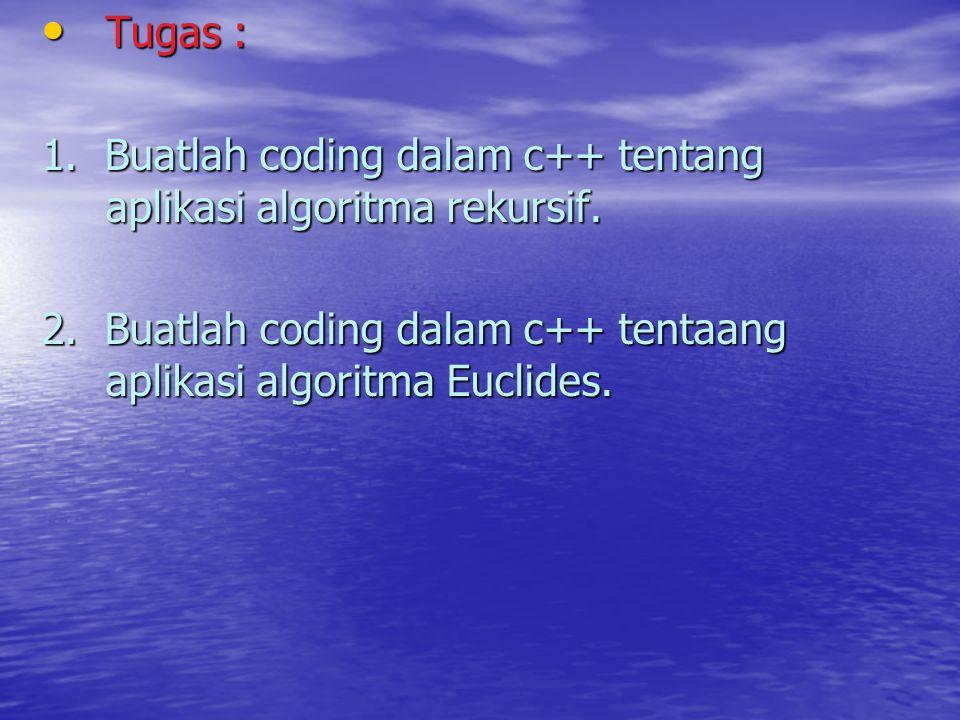 Tugas : Tugas : 1. Buatlah coding dalam c++ tentang aplikasi algoritma rekursif. 2. Buatlah coding dalam c++ tentaang aplikasi algoritma Euclides.