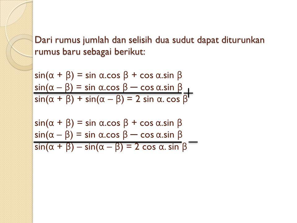 Dari rumus jumlah dan selisih dua sudut dapat diturunkan rumus baru sebagai berikut: Dari rumus jumlah dan selisih dua sudut dapat diturunkan rumus ba