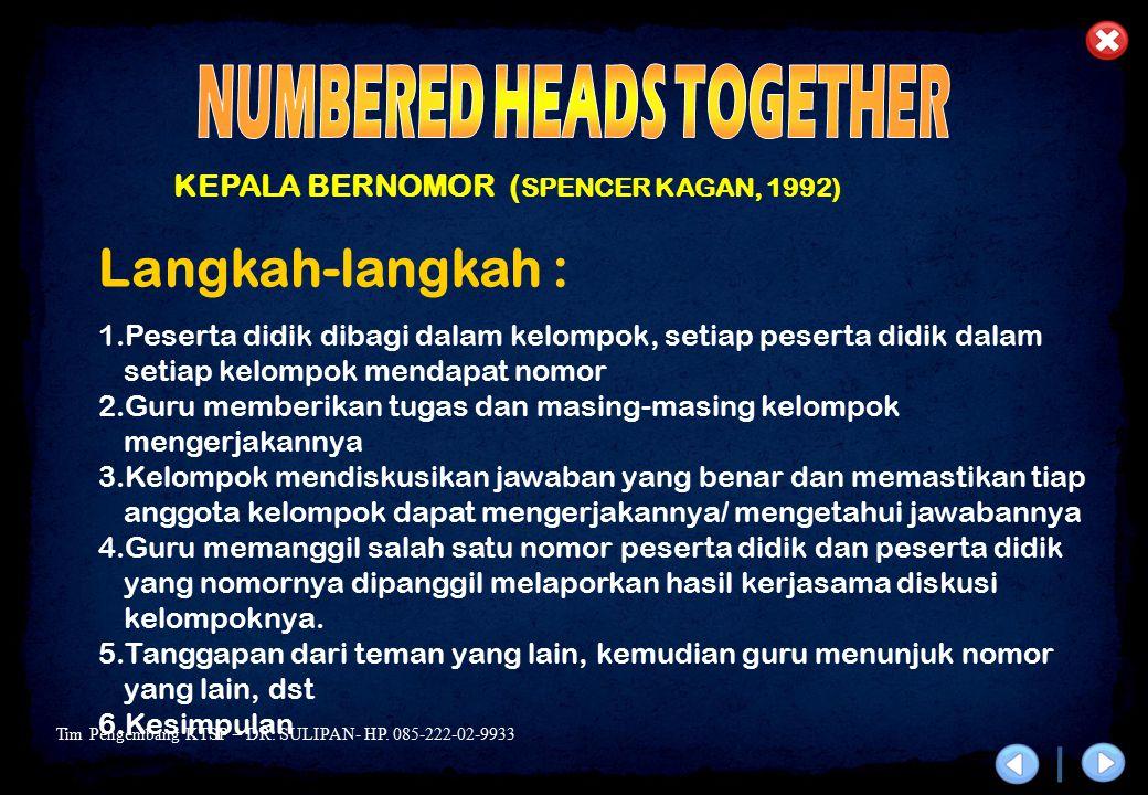 Tim Pengembang KTSP – DR. SULIPAN- HP. 085-222-02-9933 KEPALA BERNOMOR ( SPENCER KAGAN, 1992) Langkah-langkah : 1.Peserta didik dibagi dalam kelompok,