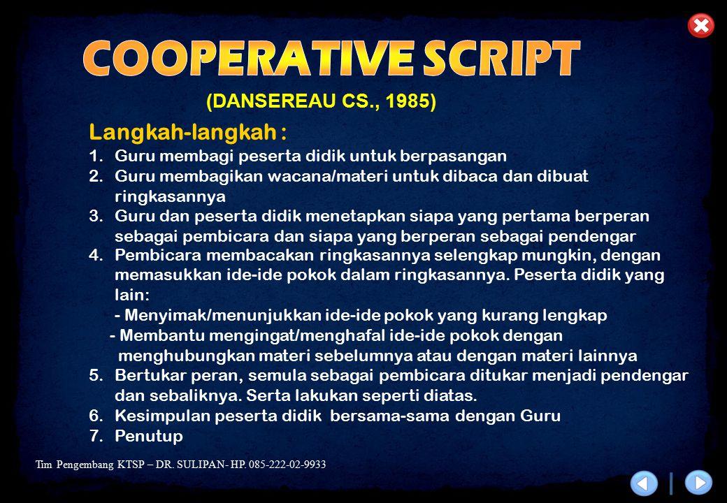Tim Pengembang KTSP – DR. SULIPAN- HP. 085-222-02-9933 (DANSEREAU CS., 1985) Langkah-langkah : 1.Guru membagi peserta didik untuk berpasangan 2.Guru m