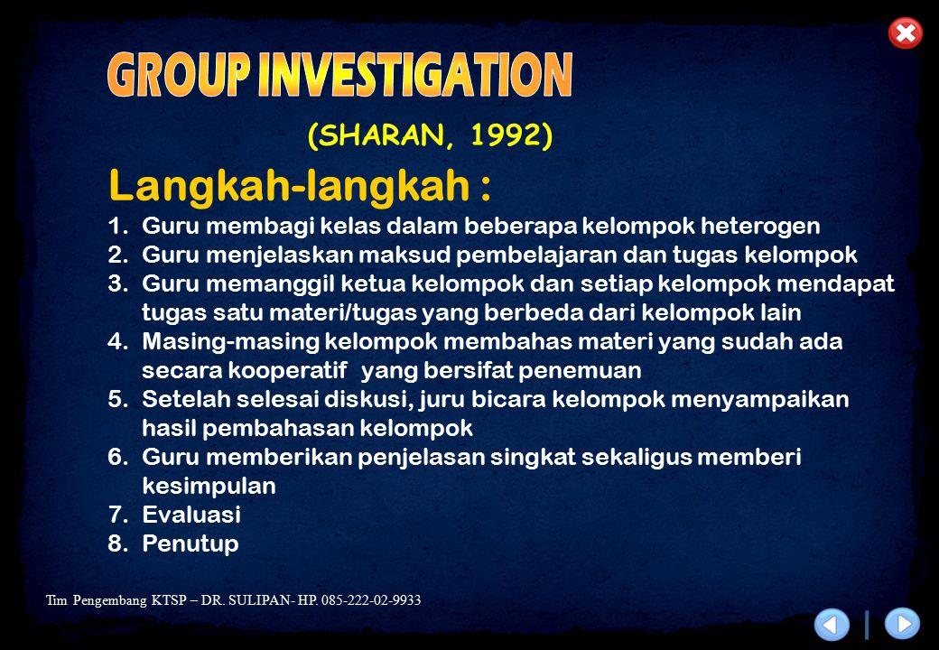 Tim Pengembang KTSP – DR. SULIPAN- HP. 085-222-02-9933 (SHARAN, 1992) Langkah-langkah : 1.Guru membagi kelas dalam beberapa kelompok heterogen 2.Guru