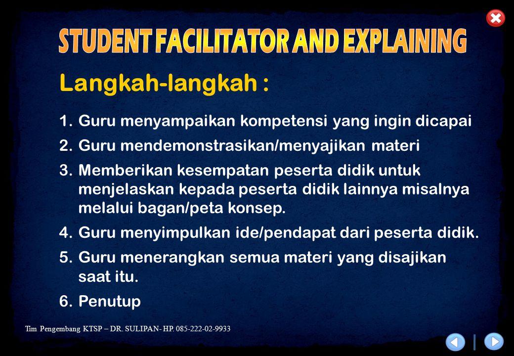 Tim Pengembang KTSP – DR. SULIPAN- HP. 085-222-02-9933 Langkah-langkah : 1.Guru menyampaikan kompetensi yang ingin dicapai 2.Guru mendemonstrasikan/me