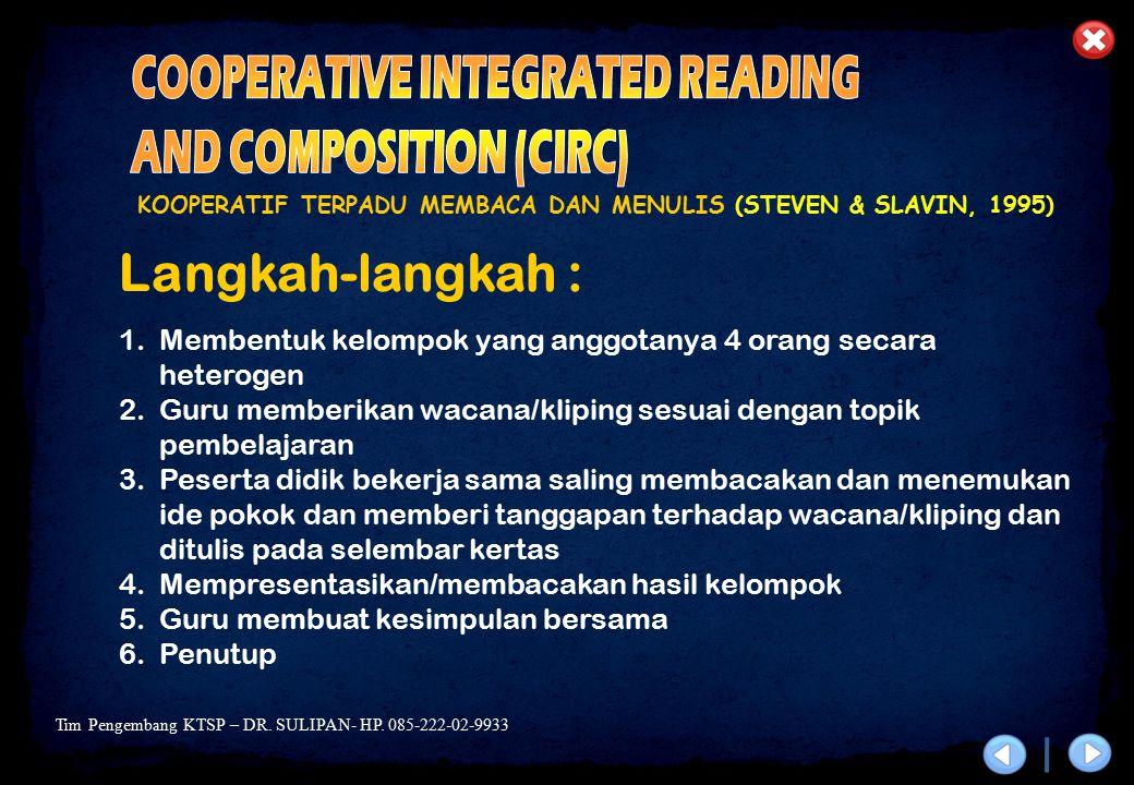 Tim Pengembang KTSP – DR. SULIPAN- HP. 085-222-02-9933 KOOPERATIF TERPADU MEMBACA DAN MENULIS (STEVEN & SLAVIN, 1995) Langkah-langkah : 1.Membentuk ke