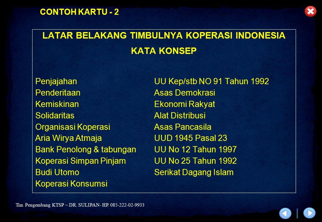 Tim Pengembang KTSP – DR. SULIPAN- HP. 085-222-02-9933 LATAR BELAKANG TIMBULNYA KOPERASI INDONESIA KATA KONSEP PenjajahanUU Kep/stb NO 91 Tahun 1992 P