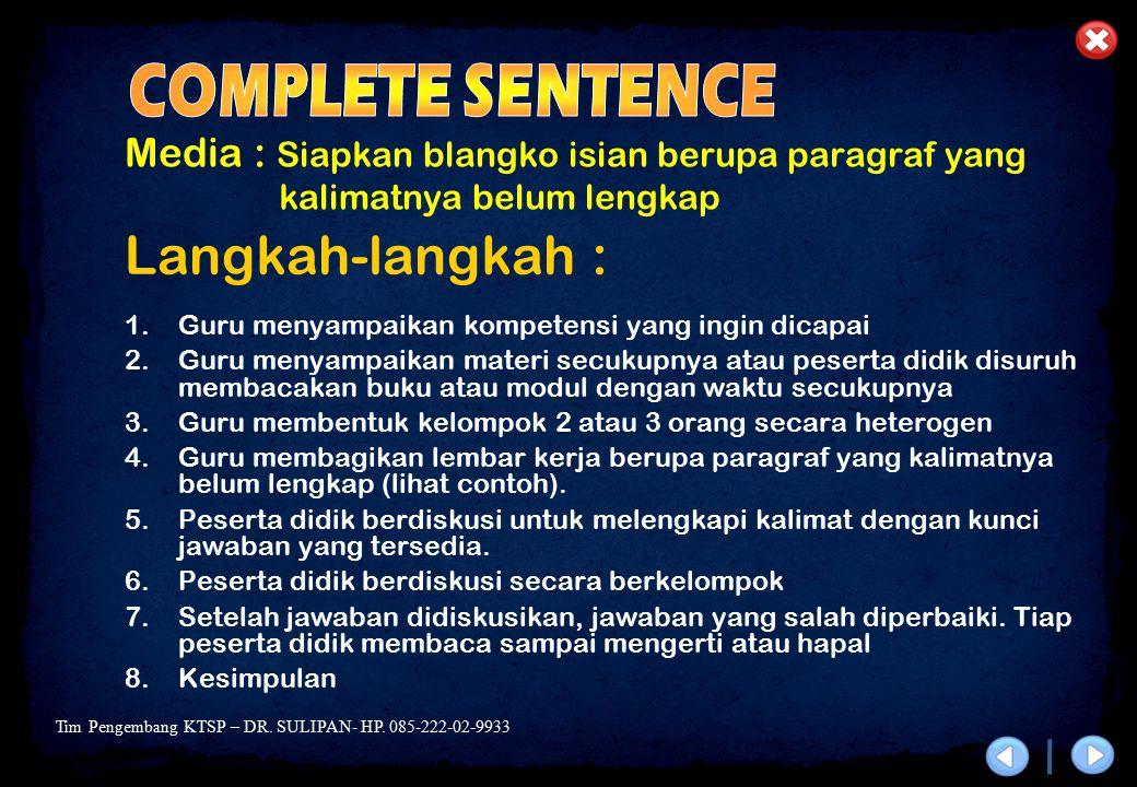 Tim Pengembang KTSP – DR. SULIPAN- HP. 085-222-02-9933 Media : Siapkan blangko isian berupa paragraf yang kalimatnya belum lengkap Langkah-langkah : 1