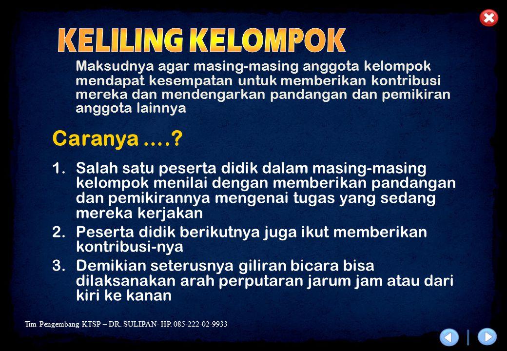 Tim Pengembang KTSP – DR. SULIPAN- HP. 085-222-02-9933 Maksudnya agar masing-masing anggota kelompok mendapat kesempatan untuk memberikan kontribusi m