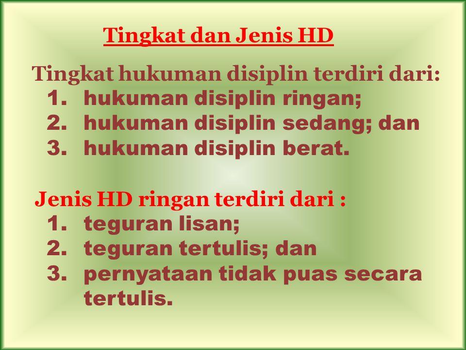 Tingkat dan Jenis HD Tingkat hukuman disiplin terdiri dari: 1.hukuman disiplin ringan; 2.hukuman disiplin sedang; dan 3.hukuman disiplin berat. Jenis