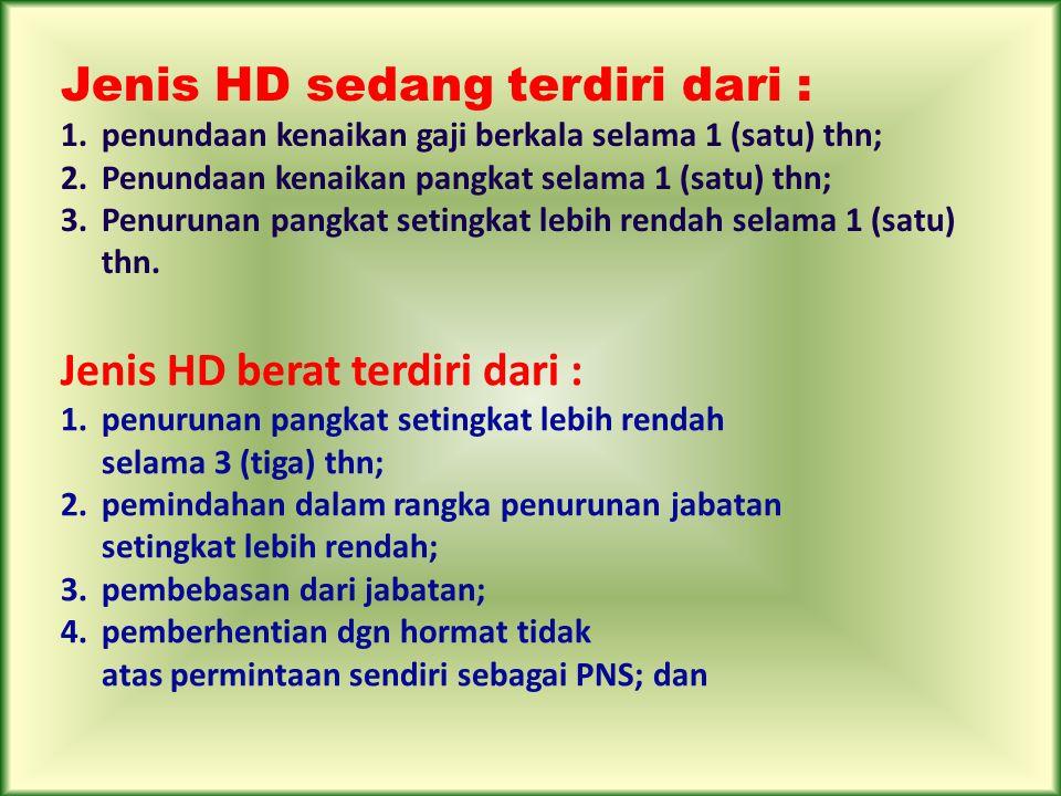 Jenis HD sedang terdiri dari : 1.penundaan kenaikan gaji berkala selama 1 (satu) thn; 2.Penundaan kenaikan pangkat selama 1 (satu) thn; 3.Penurunan pa