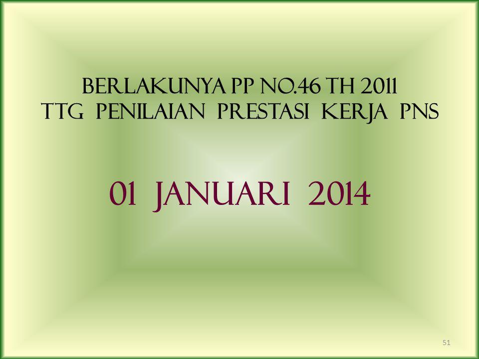 BERLAKUNYA PP NO.46 TH 2011 TTG PENILAIAN PRESTASI KERJA PNS 01 JANUARI 2014 51