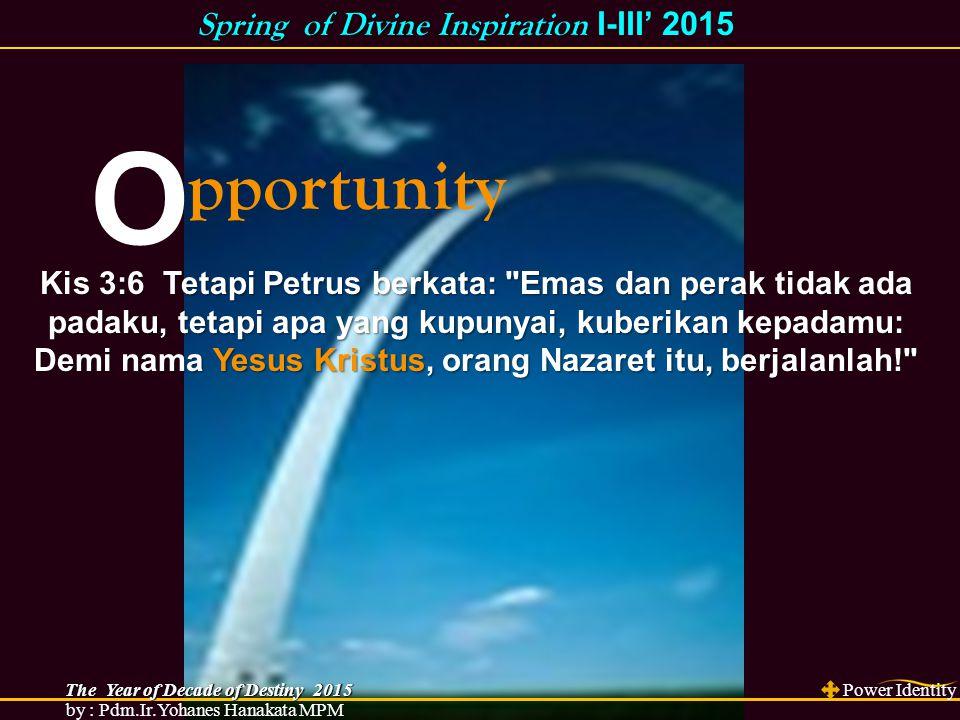 O pportunity Kis 3:6 Tetapi Petrus berkata: