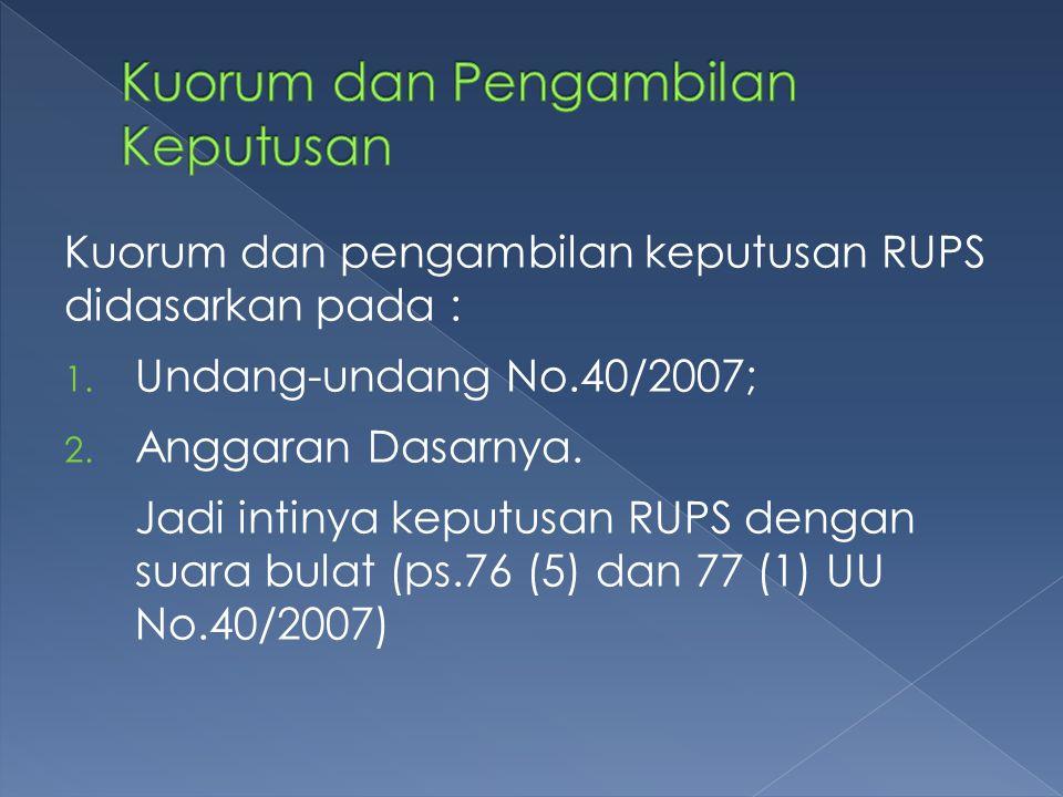 Kuorum dan pengambilan keputusan RUPS didasarkan pada : 1.