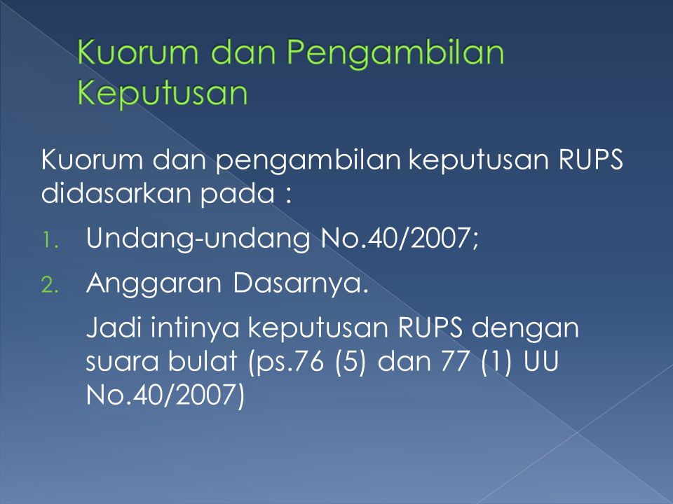 RUPS dilakukan : ( ps.79 (1) (2) UU No.40/2007)  Direksi untuk RUPS tahunan;  Permintaan 1(satu) orang atau lebih pemegang saham mewakili 1/10 (satu persepuluh) atau lebih jumlah seluruh saham dengan hak suara,  Permintaan Dewan Komisaris Permintaan RUPS harus dengan surat tercatat dengan alasan yang ditujukan kepada Direksi dan permintaan oleh pemegang saham surat tercatatnya ditembuskan kepada dewan Komisaris.