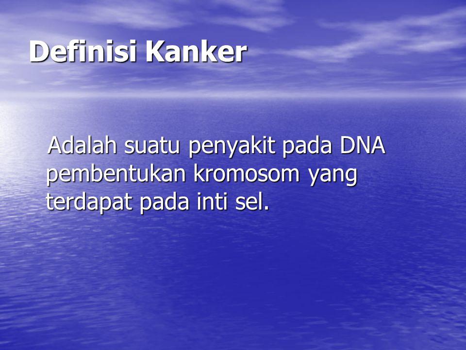 Definisi Kanker Adalah suatu penyakit pada DNA pembentukan kromosom yang terdapat pada inti sel. Adalah suatu penyakit pada DNA pembentukan kromosom y