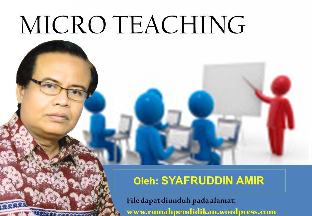 MICRO TEACHING Oleh: SYAFRUDDIN AMIR File dapat diunduh pada alamat: www.rumahpendidikan.wordpress.com