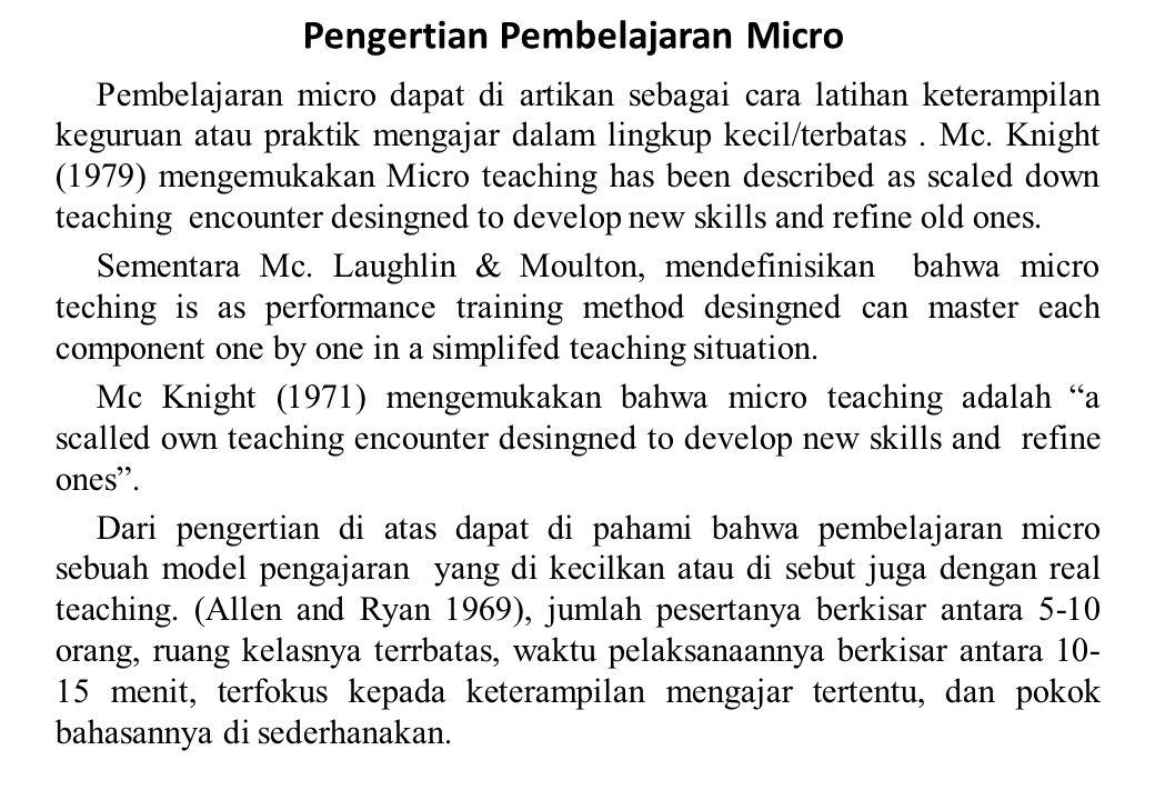 Pengertian Pembelajaran Micro Pembelajaran micro dapat di artikan sebagai cara latihan keterampilan keguruan atau praktik mengajar dalam lingkup kecil